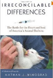 Irreconcilable Differences: The Battle for the Heart & Soul of America's Animal  Shelters, by Nathan J. Winograd