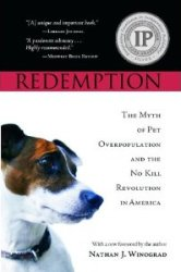 Redemption-The Myth of Pet Overpopulation and the No Kill Revolution in America, by Nathan  J. Winograd